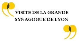 Visite de la grande synagogue de Lyon